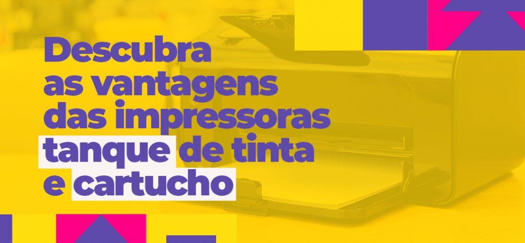 Vantagens das impressoras tanque de tinta e cartucho